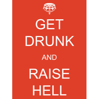 Get Drunk and Raise Hell