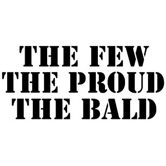 The Few, The Proud, The Bald