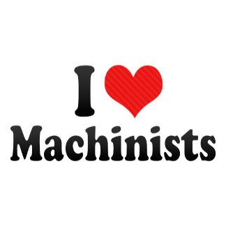 I Love Machinists