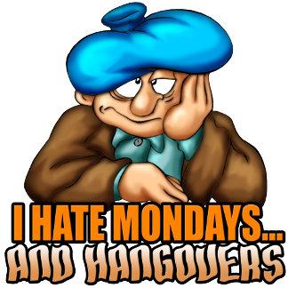Mondays and Hangovers