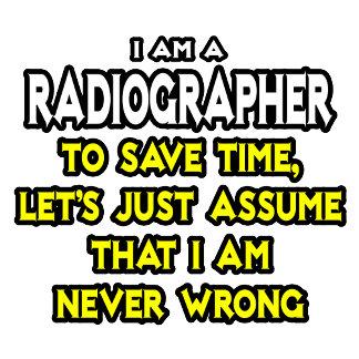 Radiographer .. Assume I Am Never Wrong
