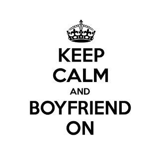 Keep Calm and Boyfriend On