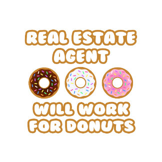 Real Estate Agent .. Will Work For Donuts