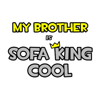 My Brother Is Sofa King Cool
