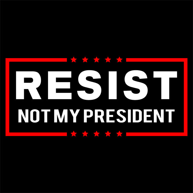 Resist Trump Not My President