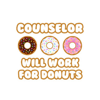 Counselor .. Will Work For Donuts