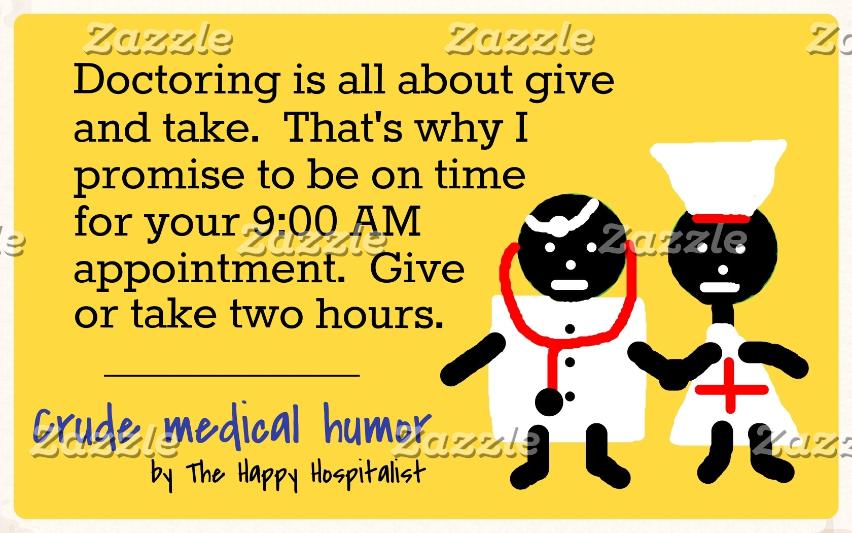 Doctoring is all about give and (appointment)...