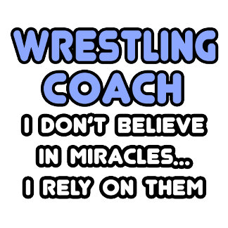 Miracles and Wrestling Coaches