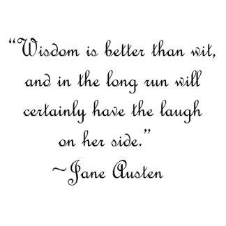 Wisdom is Better Than Wit Jane Austen Quote