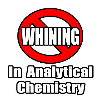 No Whining In Analytical Chemistry