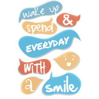 Wake Up And Spend Everyday With A Smile