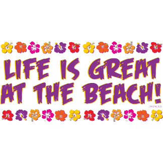 Life is Great at the Beach