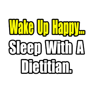 Wake Up Happy...Sleep With A Dietitian