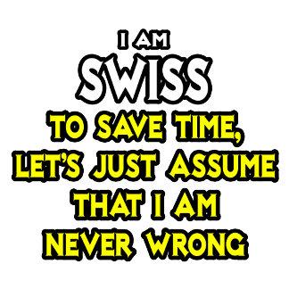 Swiss...Assume I Am Never Wrong