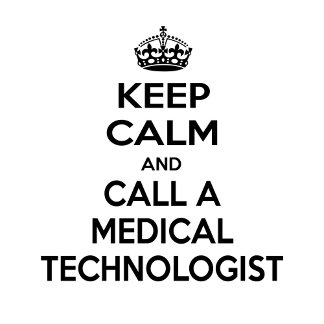 Keep Calm and Call a Medical Technologist