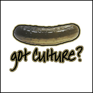 Got Culture? Pickles