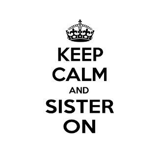Keep Calm and Sister On