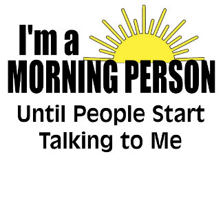 I'm A Morning Person