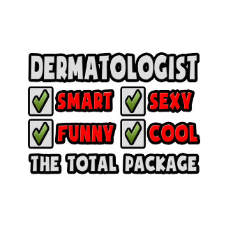 Dermatologist ... The Total Package