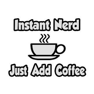 Instant Nerd ... Just Add Coffee