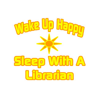 Wake Up Happy ... Sleep With a Librarian