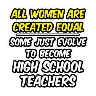 All Women Created Equal...High School Teachers