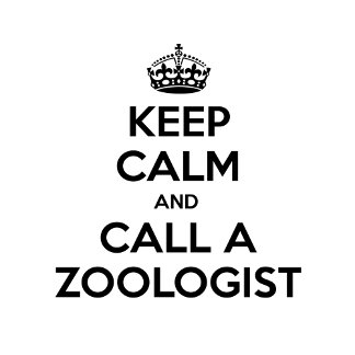 Keep Calm and Call a Zoologist