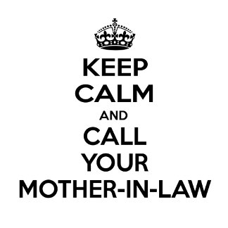 Keep Calm and Call Your Mother-In-Law