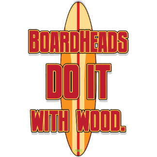 BoardHeads DO IT with Wood!
