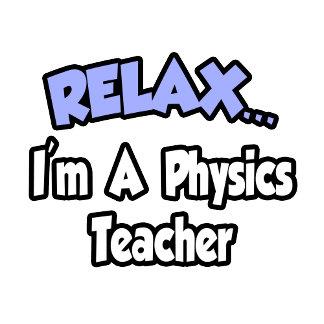 Relax...I'm A Physics Teacher
