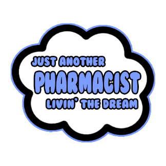 Pharmacist .. Livin' The Dream