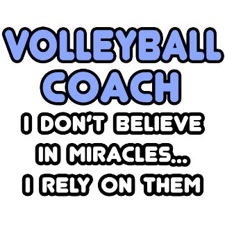 Miracles and Volleyball Coaches