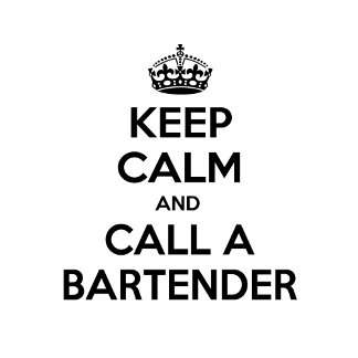 Keep Calm ... Call a Bartender