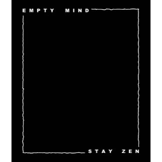 Empty mind stay zen