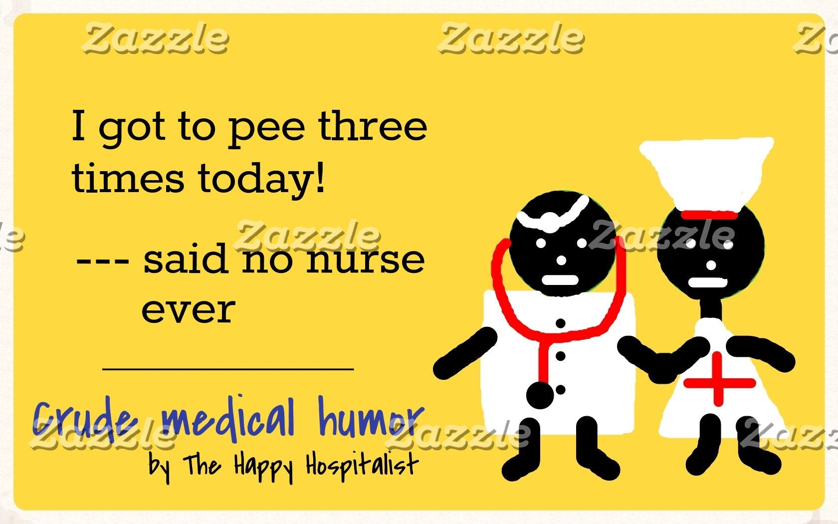 I got to pee three times today said no nurse ev...