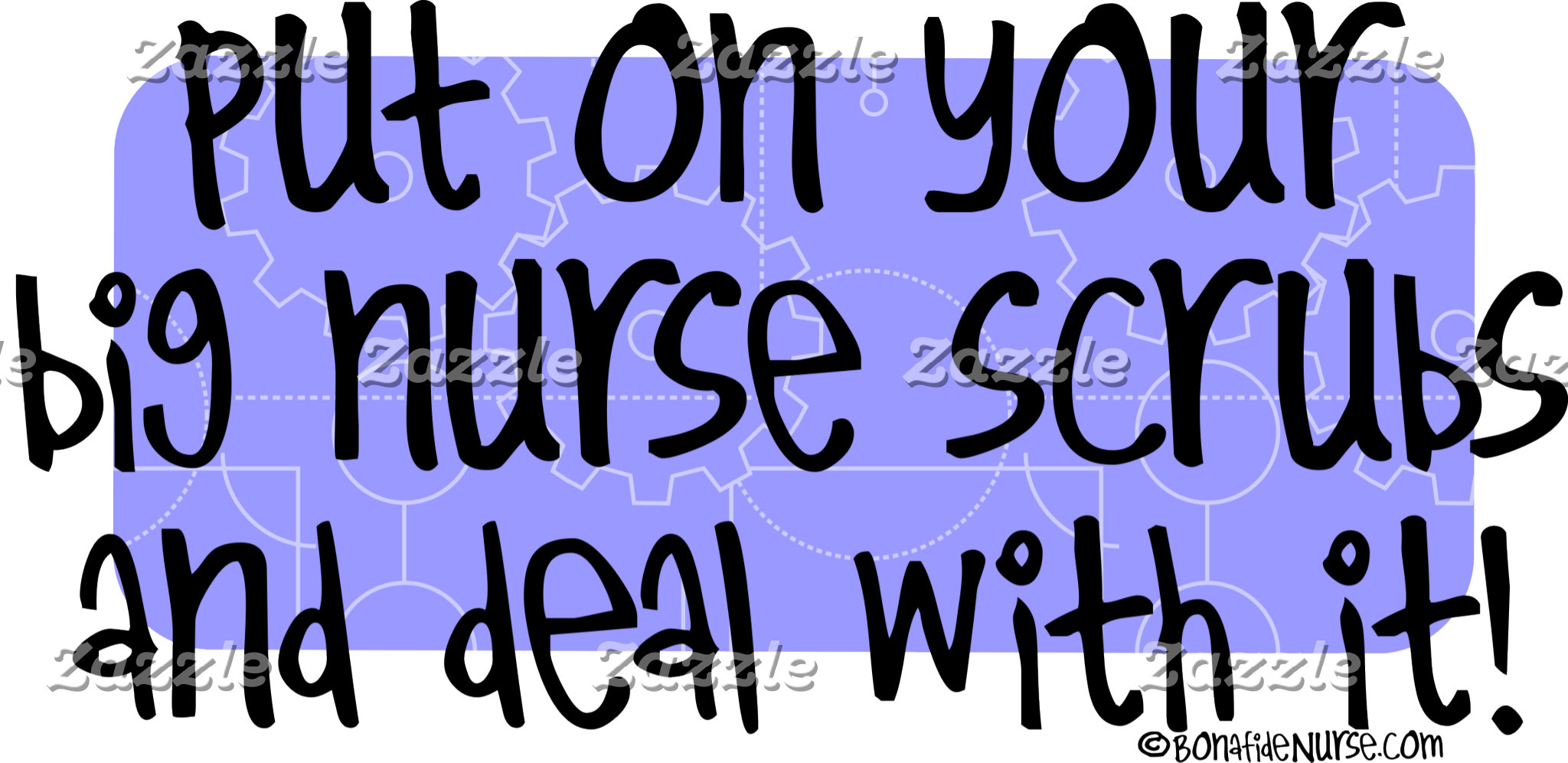 Put on Your Big Nurse Scrubs and Deal with it!