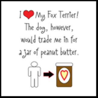 I Love Fox Terrier, Dog Loves Peanut Butter