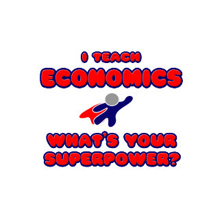 I Teach Economics .. What's Your Superpower?