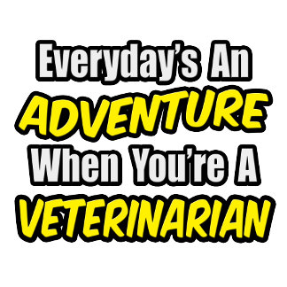 Everyday's An Adventure...Veterinarian