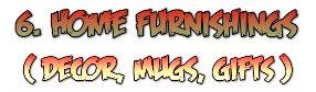 6. Home Furnishings, Decor,  Mugs, Gifts