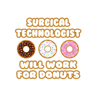 Surgical Technologist .. Will Work For Donuts