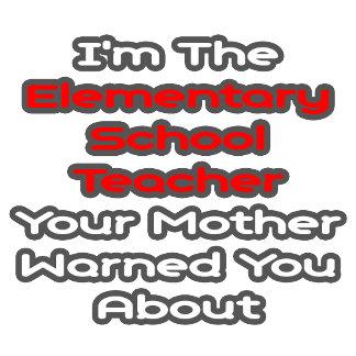Elementary School Teacher...Mother Warned You