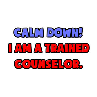 Calm Down .. I am a Trained Counselor