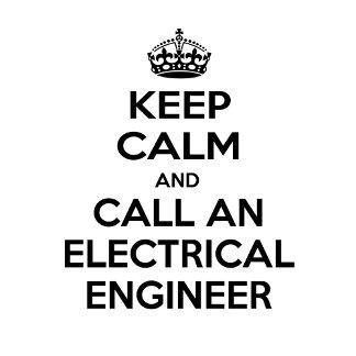 Keep Calm and Call an Electrical Engineer