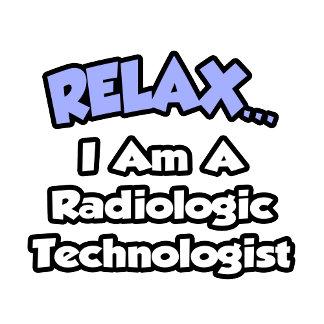 Relax .. I am a Radiologic Technologist