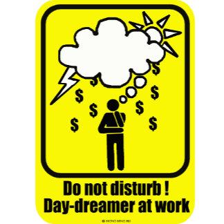 Do not disturb ! Day-dreamer at work