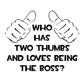Two Thumbs and Loves Being The Boss
