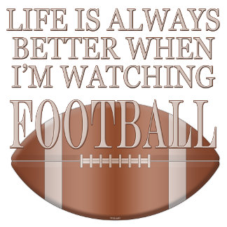 Funny Life Is Always Better When Im Watching Footb