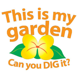 This is my GARDEN can you dig it?