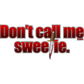 Don't call me sweetie.